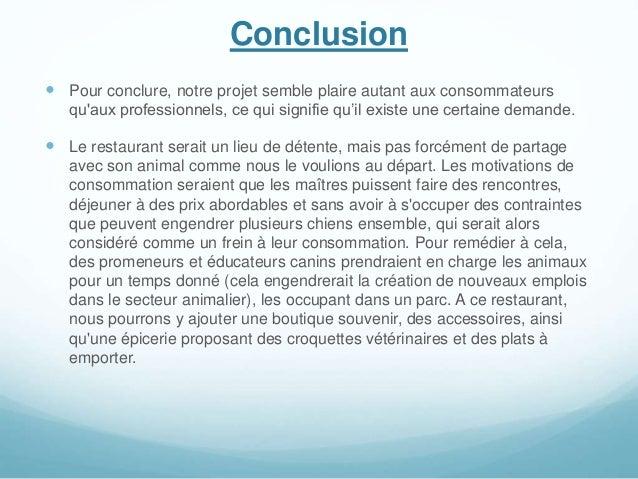 Conclusion  Pour conclure, notre projet semble plaire autant aux consommateurs qu'aux professionnels, ce qui signifie qu'...