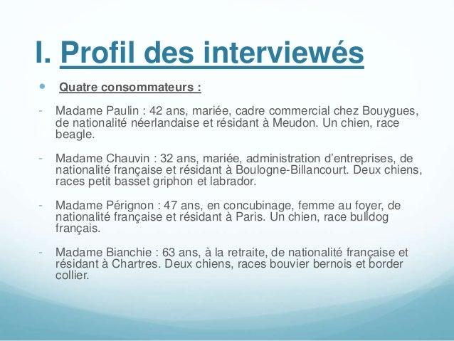I. Profil des interviewés  Quatre consommateurs : - Madame Paulin : 42 ans, mariée, cadre commercial chez Bouygues, de na...