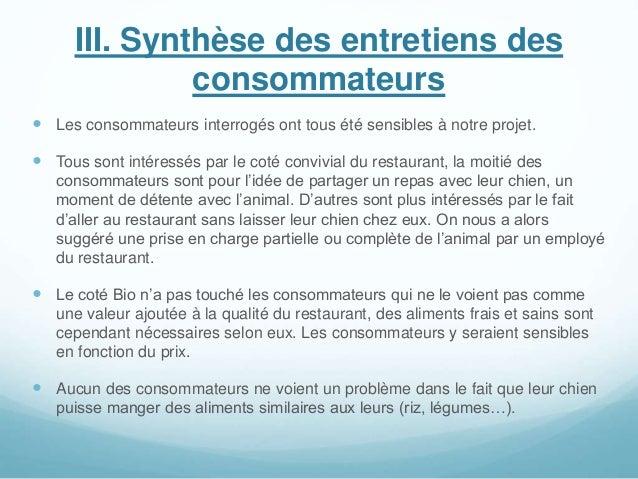 III. Synthèse des entretiens des consommateurs  Les consommateurs interrogés ont tous été sensibles à notre projet.  Tou...