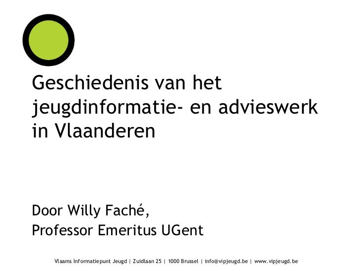 Geschiedenis van het jeugdinformatie- en advieswerk in Vlaanderen<br />Door Willy Faché,<br />Professor Emeritus UGent<br />