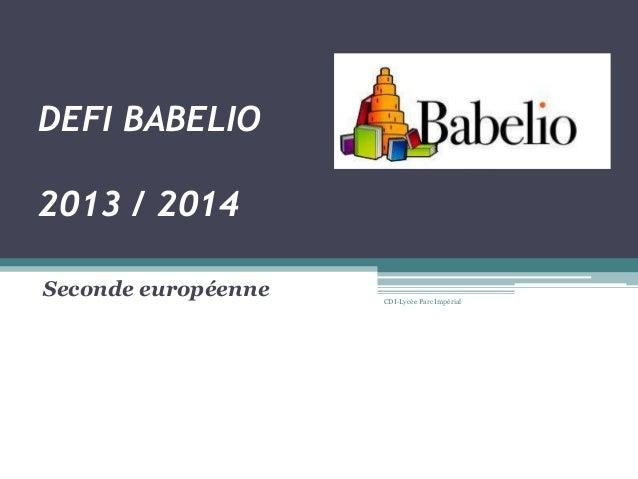 DEFI BABELIO2013 / 2014Seconde européenne CDI-Lycée Parc Impérial