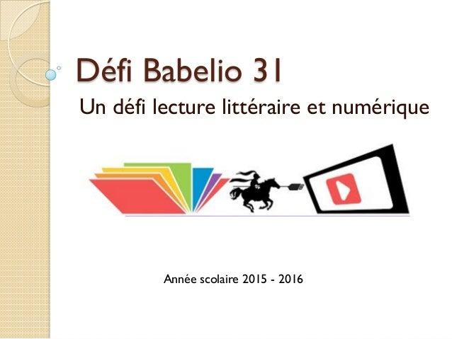 Défi Babelio 31 Un défi lecture littéraire et numérique Année scolaire 2015 - 2016