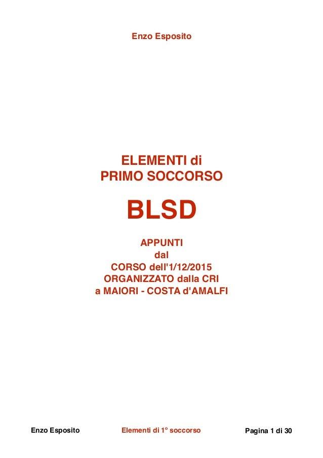Enzo Esposito ELEMENTI di PRIMO SOCCORSO BLSD APPUNTI dal CORSO dell'1/12/2015 ORGANIZZATO dalla CRI a MAIORI - COSTA d'AM...