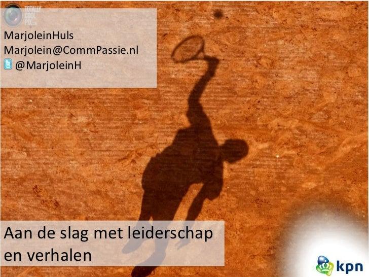 MarjoleinHuls Marjolein@CommPassie.nl  @MarjoleinH     Aan de slag met leiderschap en verhalen