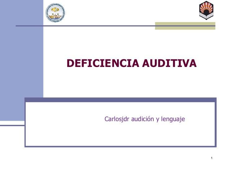 DEFICIENCIA AUDITIVA Carlosjdr audición y lenguaje