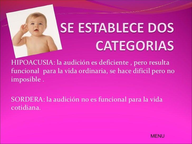 ¿CUAL ES LA CAUSA DE LOSPROBLEMAS AUDITIVOS?-En el 50% de los bebes se deben a factores genéticos.-algunos bebes prematuro...
