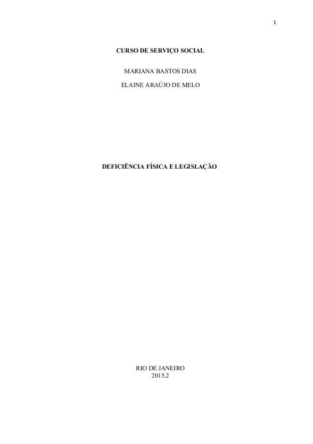 1 CURSO DE SERVIÇO SOCIAL MARIANA BASTOS DIAS ELAINE ARAÚJO DE MELO DEFICIÊNCIA FÍSICA E LEGISLAÇÃO RIO DE JANEIRO 2015.2