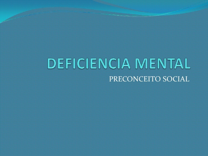 DEFICIENCIA MENTAL<br />PRECONCEITO SOCIAL<br />