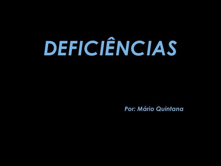 DEFICIÊNCIAS Por: Mário Quintana