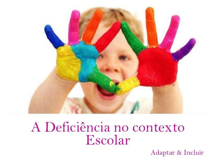 A Deficiência no contexto Escolar Adaptar & Incluir