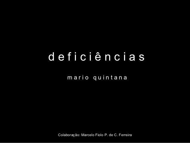 deficiências      mario quintana Colaboração: Marcelo Fiolo P. de C. Ferreira