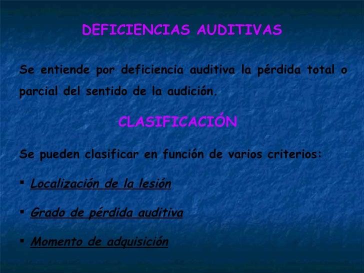 DEFICIENCIAS AUDITIVAS Se entiende por deficiencia auditiva la pérdida total o parcial del sentido de la audición. <ul><li...