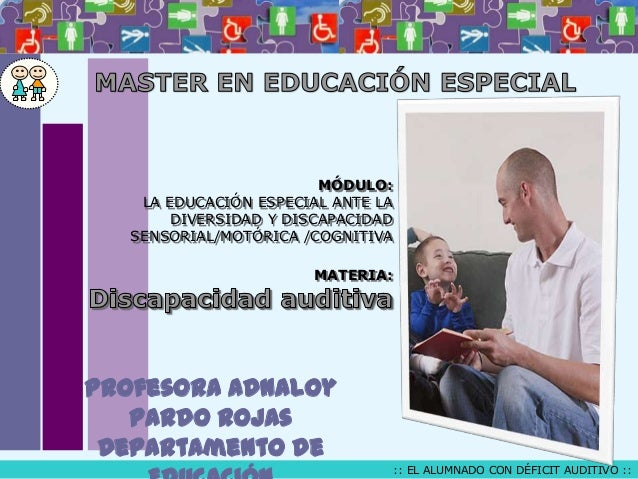MÓDULO: LA EDUCACIÓN ESPECIAL ANTE LA DIVERSIDAD Y DISCAPACIDAD SENSORIAL/MOTÓRICA /COGNITIVA MATERIA:  Profesora Adnaloy ...