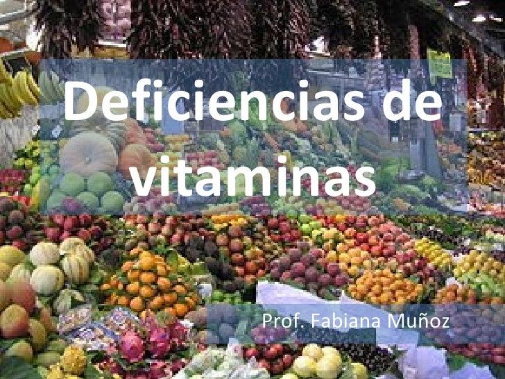 Deficiencias de vitaminas Prof. Fabiana Muñoz