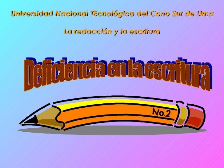 Universidad Nacional Tecnológica del Cono Sur de Lima La redacción y la escritura Deficiencia en la escritura