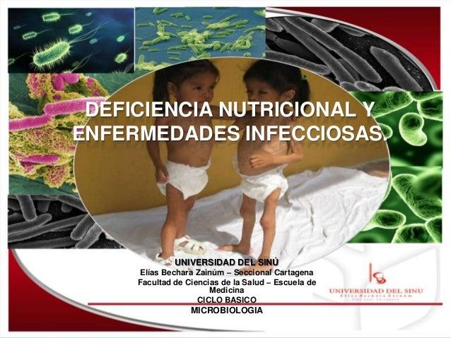 DEFICIENCIA NUTRICIONAL YENFERMEDADES INFECCIOSAS.              UNIVERSIDAD DEL SINÚ     Elías Bechara Zainúm – Seccional ...