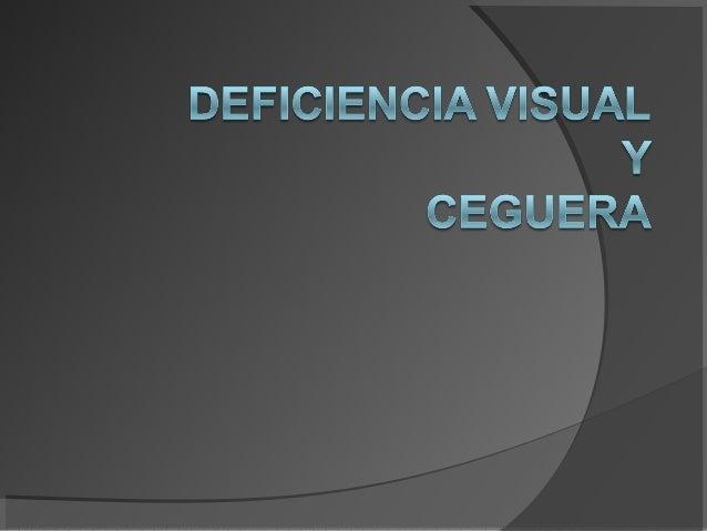 DEFINICIÓN, DIFERENCIA Y CLASIFICACIÓN CEGUERA: Ausencia de percepción visual por la concurrencia de alteraciones en algun...
