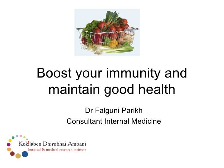 Boost your immunity and maintain good health        Dr Falguni Parikh    Consultant Internal Medicine