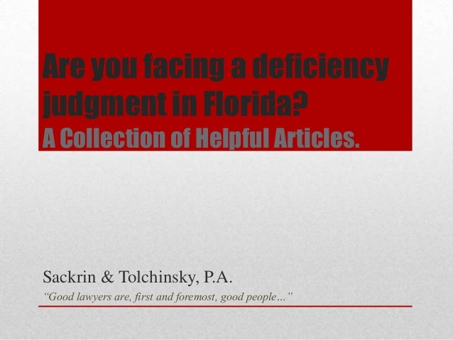 """Are you facing a deficiency judgment in Florida? A Collection of Helpful Articles. Sackrin & Tolchinsky, P.A. """"Good lawyer..."""