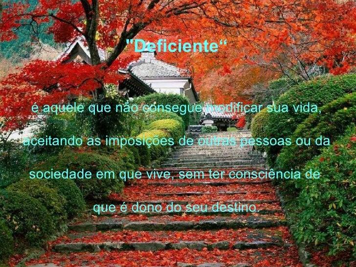 """""""Deficiente""""  é aquele que não consegue modificar sua vida,  aceitando as imposições de outras pessoas ou da  socied..."""