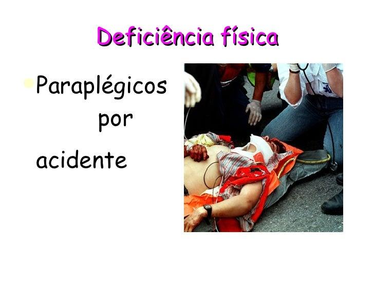 Deficiência física <ul><li>Paraplégicos  por  </li></ul><ul><li>acidente   </li></ul>