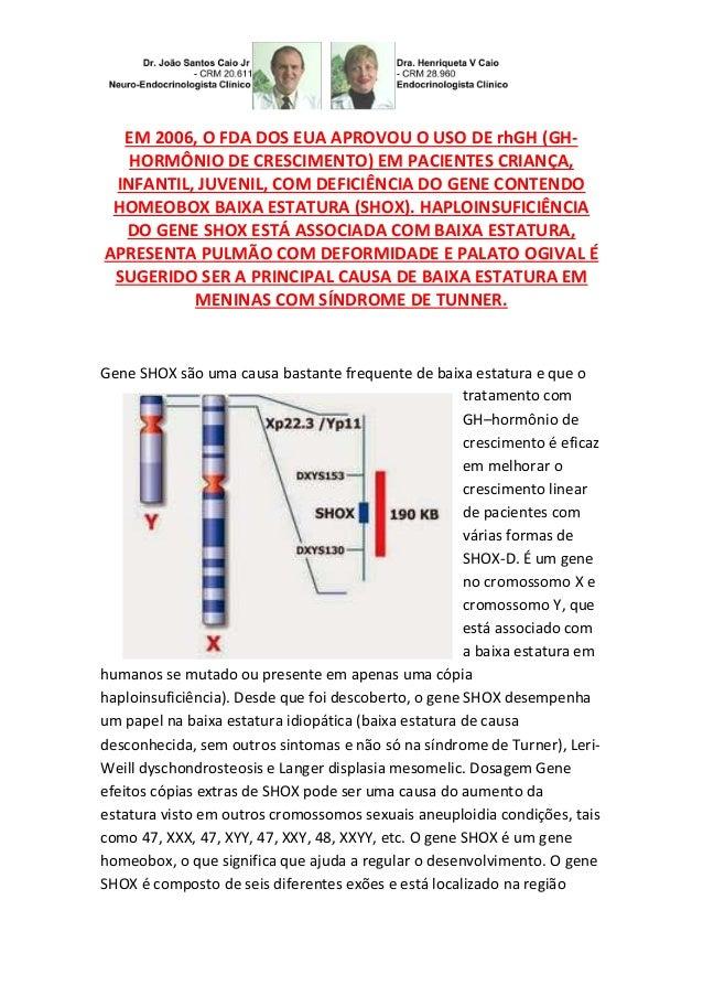 EM 2006, O FDA DOS EUA APROVOU O USO DE rhGH (GH- HORMÔNIO DE CRESCIMENTO) EM PACIENTES CRIANÇA, INFANTIL, JUVENIL, COM DE...