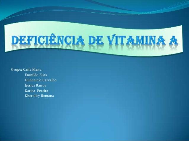 Grupo: Carla Maria Eronildo Elias Hubenício Carvalho Jéssica Barros Karina Pereira Kherolley Romana
