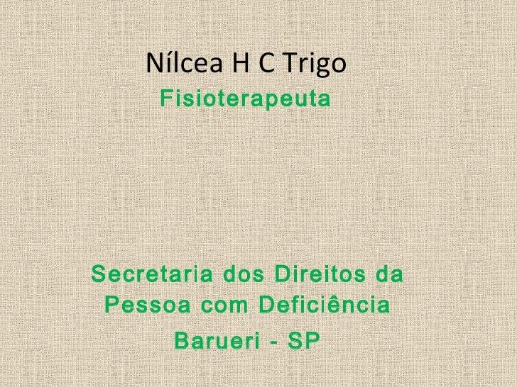 Nílcea H C Trigo Fisioterapeuta Secretaria dos Direitos da Pessoa com Deficiência Barueri - SP