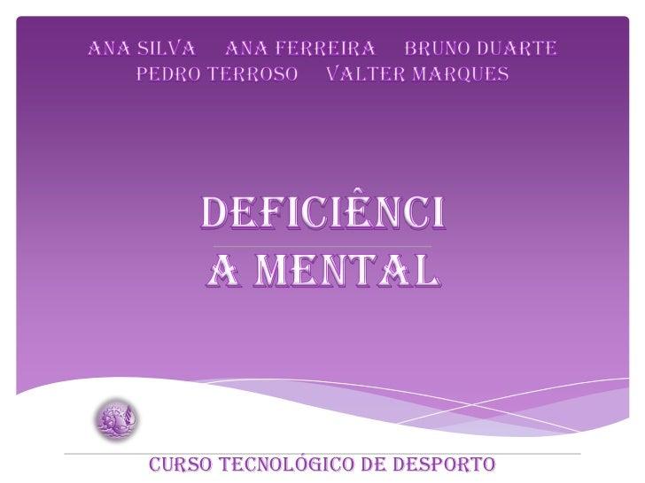 Ana Silva     Ana Ferreira     Bruno Duarte     Pedro Terroso     Valter Marques<br />Deficiência Mental<br />Curso Tecnol...