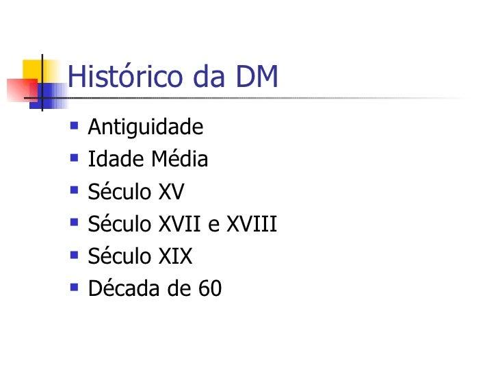 Histórico da DM <ul><li>Antiguidade </li></ul><ul><li>Idade Média </li></ul><ul><li>Século XV </li></ul><ul><li>Século XVI...