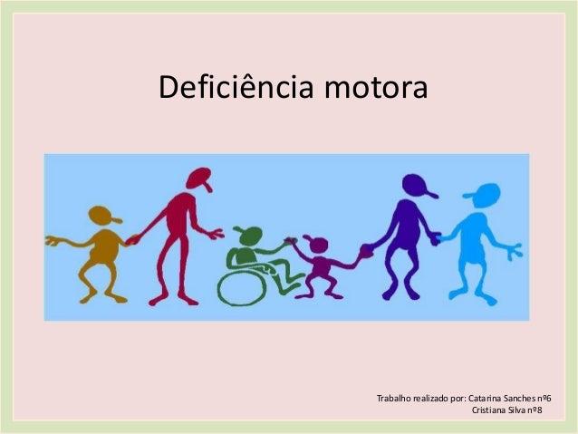 Deficiência motora Trabalho realizado por: Catarina Sanches nº6 Cristiana Silva nº8