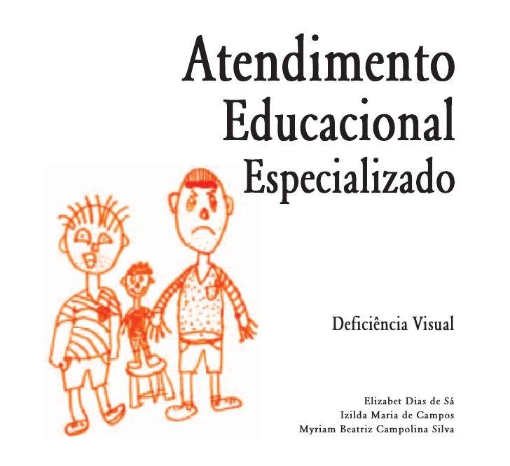 Deficiência Visual               Elizabet Dias de Sá        Izilda Maria de Campos Myriam Beatriz Campolina Silva