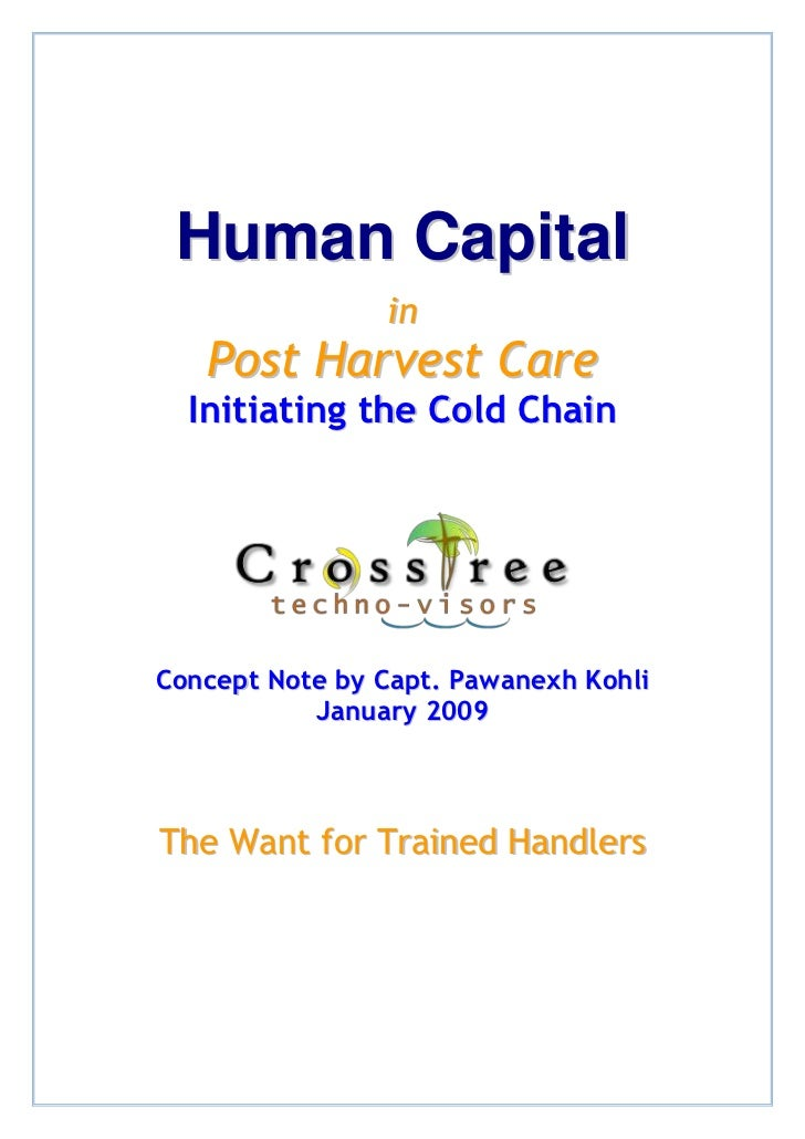 Human Capital                in   Post Harvest Care  Initiating the Cold ChainConcept Note by Capt. Pawanexh Kohli        ...