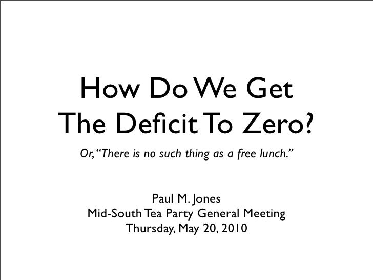 """How Do We Get The Deficit To Zero?  Or, """"There is no such thing as a free lunch.""""                Paul M. Jones   Mid-South ..."""