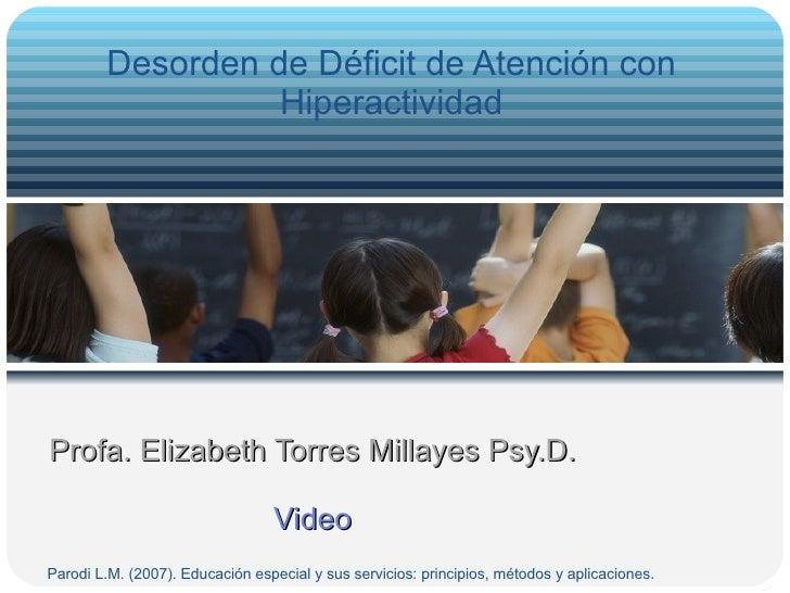 Profa. Elizabeth Torres Millayes Psy.D. Video Desorden de Déficit de Atención con Hiperactividad Parodi L.M. (2007). Educa...