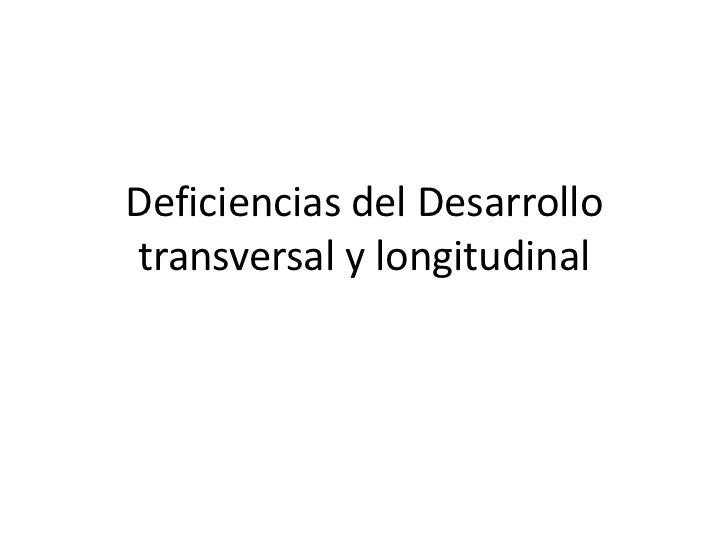 Deficiencias del Desarrollotransversal y longitudinal