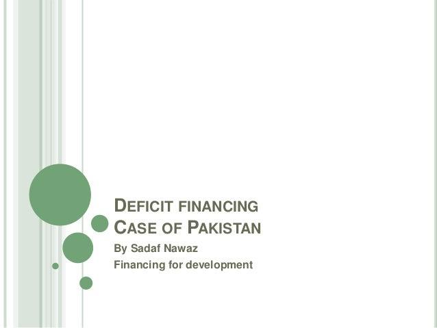 DEFICIT FINANCING CASE OF PAKISTAN By Sadaf Nawaz Financing for development