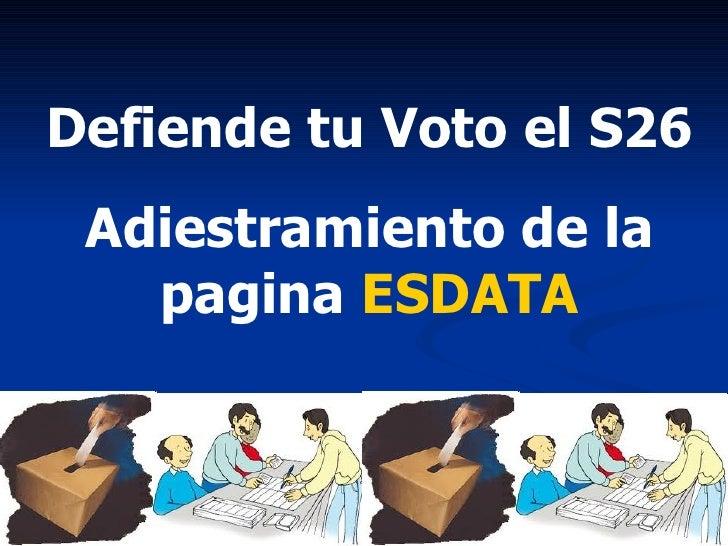 Defiende tu Voto el S26  Adiestramiento de la pagina  ESDATA