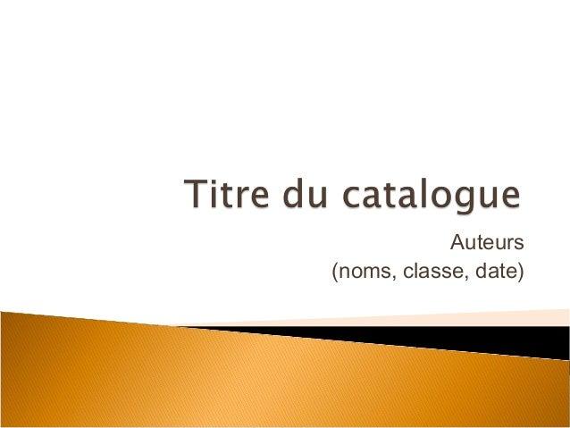 Auteurs(noms, classe, date)