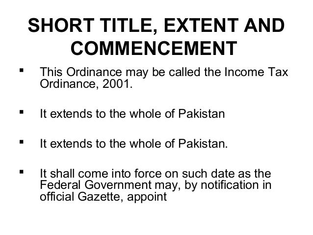 SHORT TITLE, EXTENT AND COMMENCEMENT   This Ordinance may be called the Income Tax Ordinance, 2001.    It extends to the...