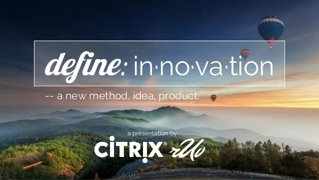define: in·no·va·tion rUv -- a new method, idea, product. a presentation by: