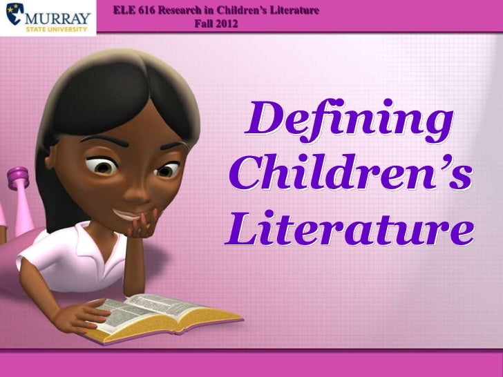 ELE 616 Research in Children's Literature               Fall 2012                       Defining                      Chil...