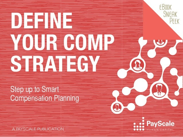 DEFINE YOUR COMP STRATEGY Step up to Smart Compensation Planning  A PAYSCALE PUBLICATION  eBook  Sneak  Peek