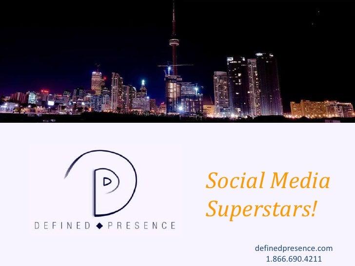 Social Media Superstars!<br />definedpresence.com<br />1.866.690.4211<br />