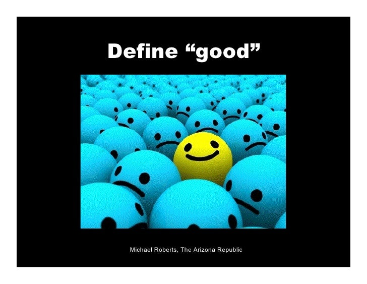 "Define ""good""      Michael Roberts, The Arizona Republic"