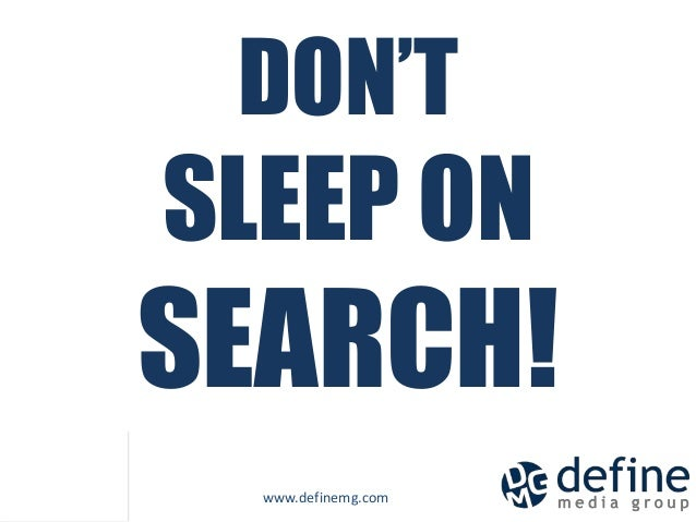DON'T           SLEEP ON           SEARCH! DON'TSLEEP ONSEARCH!             www.definemg.com