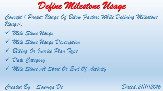 Define Milestone Usage Concept ( Proper Usage Of Below Factors While Defining Milestone Usage):  Mile Stone Usage  Mile ...