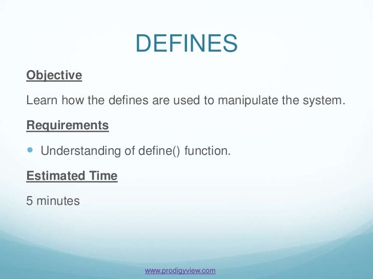 DEFINESObjectiveLearn how the defines are used to manipulate the system.Requirements Understanding of define() function.E...