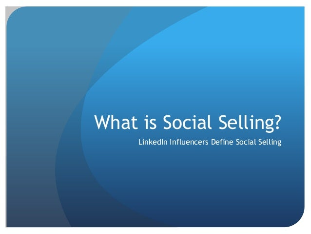 What is Social Selling? LinkedIn Influencers Define Social Selling