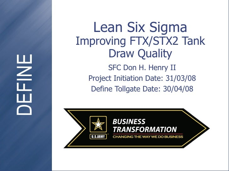 Lean Six Sigma Improving FTX/STX2 Tank Draw Quality SFC Don H. Henry II Project Initiation Date: 31/03/08 Define Tollgate ...